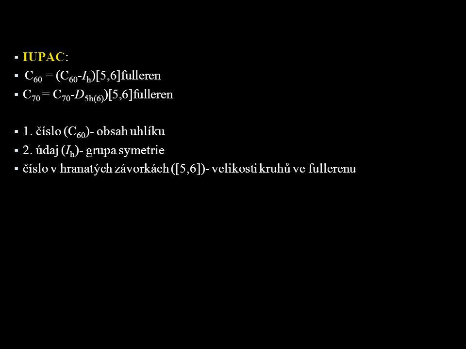 IUPAC: C60 = (C60-Ih)[5,6]fulleren. C70 = C70-D5h(6))[5,6]fulleren. 1. číslo (C60)- obsah uhlíku.